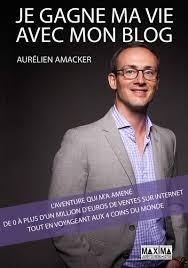 aurélien amacker livre : je gagne ma vie avec mon blog